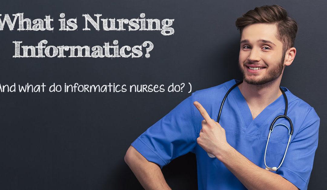 What Is Nursing Informatics And What Do Informatics Nurses Do?